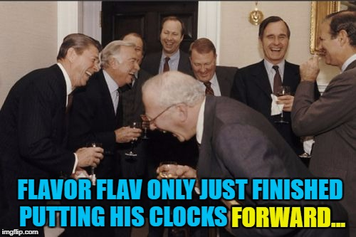 I'm guessing he changes them as he uses them... :) |  FORWARD... FLAVOR FLAV ONLY JUST FINISHED PUTTING HIS CLOCKS FORWARD... | image tagged in memes,laughing men in suits,flavor flav,clocks,clocks going back,music | made w/ Imgflip meme maker