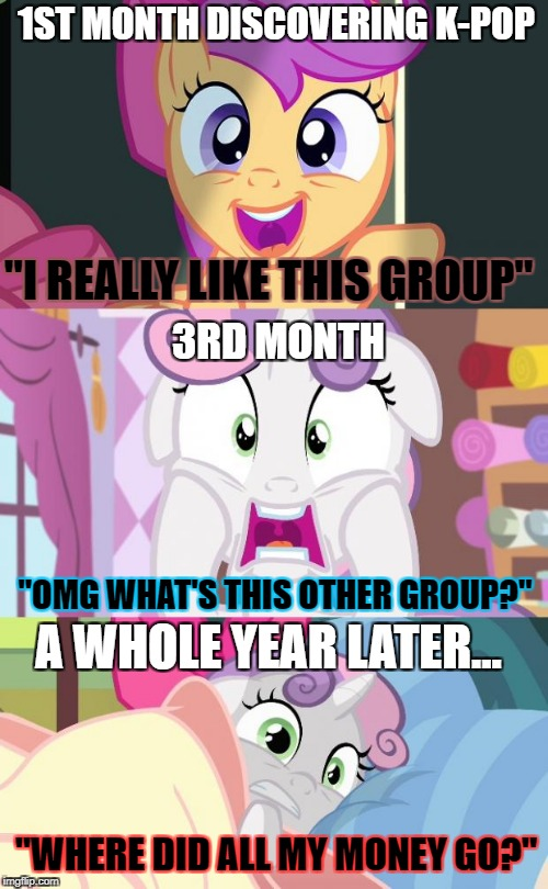 "I'm just a K-Pop loving Pony. |  1ST MONTH DISCOVERING K-POP; ""I REALLY LIKE THIS GROUP""; 3RD MONTH; ""OMG WHAT'S THIS OTHER GROUP?""; A WHOLE YEAR LATER... ""WHERE DID ALL MY MONEY GO?"" 