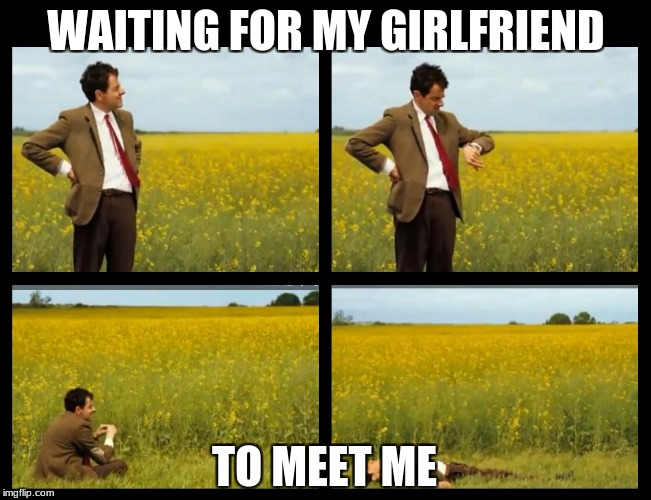 WAITING FOR MY GIRLFRIEND TO MEET ME | image tagged in mrbean | made w/ Imgflip meme maker