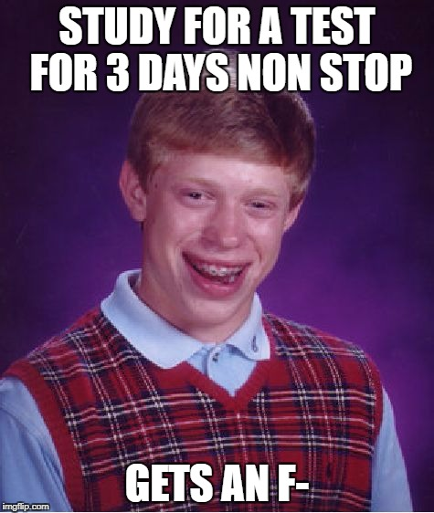 Bad Luck Brian Meme | STUDY FOR A TEST FOR 3 DAYS NON STOP GETS AN F- | image tagged in memes,bad luck brian | made w/ Imgflip meme maker