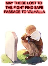 Military week A Chad-, SpursFanFromAround, DashHopes and jbmemegeek event | MAY THOSE LOST TO THE FIGHT FIND SAFE PASSAGE TO VALHALLA | image tagged in military week,hetalia | made w/ Imgflip meme maker
