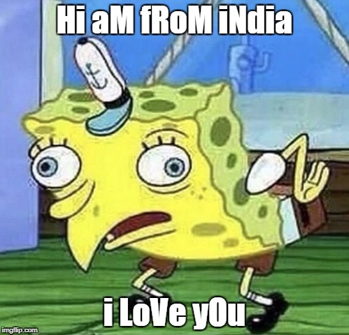 Hi aM fRoM iNdia i LoVe yOu | image tagged in spongebob chicken,india,creepy indian man,i love you | made w/ Imgflip meme maker