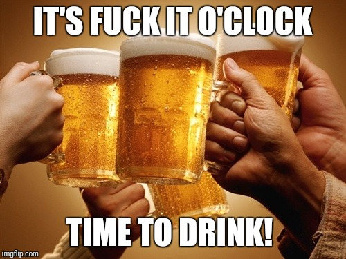 IT'S F**K IT O'CLOCK TIME TO DRINK! | image tagged in futurama fry,the most interesting man in the world,funny memes | made w/ Imgflip meme maker