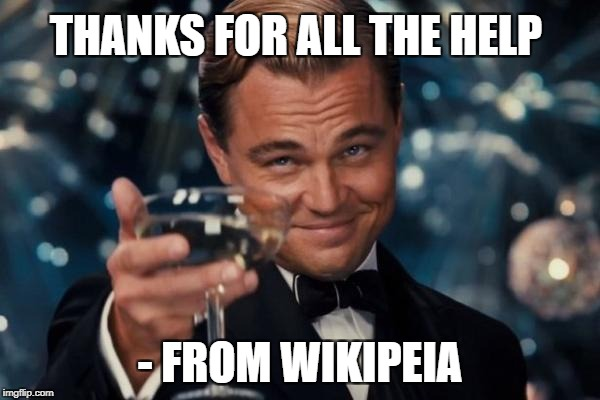 Leonardo Dicaprio Cheers Meme | THANKS FOR ALL THE HELP - FROM WIKIPEIA | image tagged in memes,leonardo dicaprio cheers | made w/ Imgflip meme maker