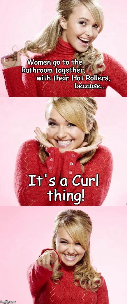 Hayden Red Pun | Women go to the          bathroom together;                    with their Hot Rollers,                         because... It's a Curl thing! | image tagged in hayden red pun | made w/ Imgflip meme maker