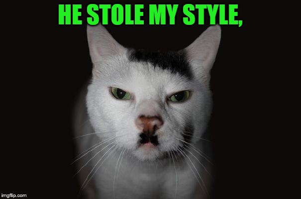 HE STOLE MY STYLE, | made w/ Imgflip meme maker
