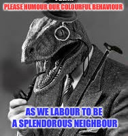 Enjoy in Goode Health, Chaps! | PLEASE HUMOUR OUR COLOURFUL BEHAVIOUR AS WE LABOUR TO BE A SPLENDOROUS NEIGHBOUR | image tagged in america,british,english,ye olde englishman,philosoraptor | made w/ Imgflip meme maker