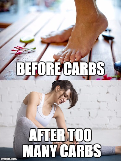 THE JOY OF NEUROPATHY | BEFORE CARBS AFTER TOO MANY CARBS | image tagged in carbs,pain | made w/ Imgflip meme maker