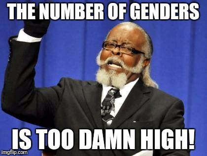 How many genders? | THE NUMBER OF GENDERS IS TOO DAMN HIGH! | image tagged in memes,too damn high,genders | made w/ Imgflip meme maker