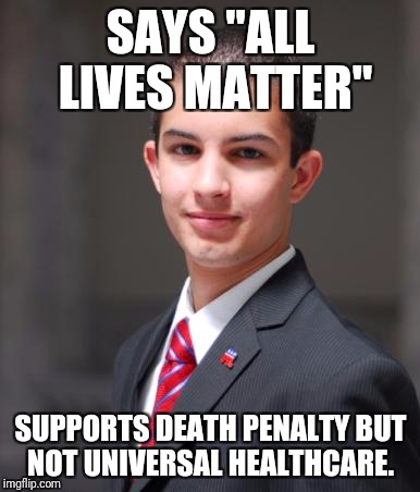 "College Conservative  | SAYS ""ALL LIVES MATTER"" SUPPORTS DEATH PENALTY BUT NOT UNIVERSAL HEALTHCARE. 