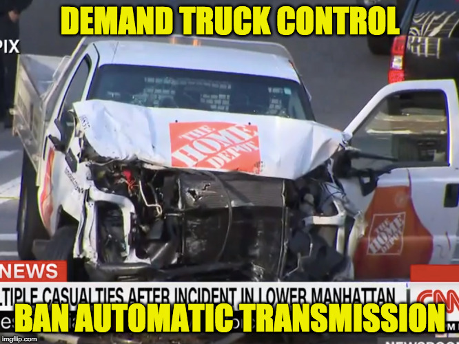 Truck Control | DEMAND TRUCK CONTROL BAN AUTOMATIC TRANSMISSION | image tagged in progressives | made w/ Imgflip meme maker