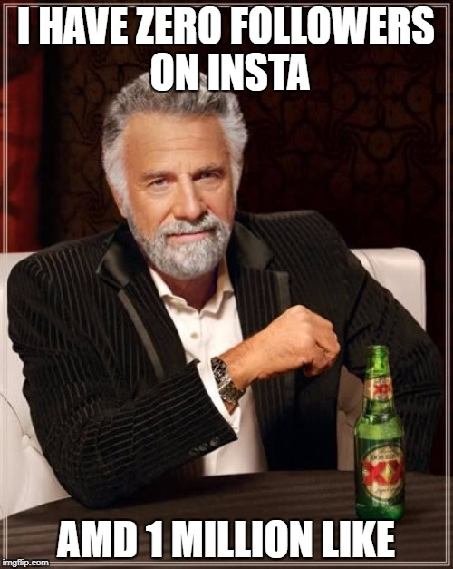 The Most Interesting Man In The World Meme | I HAVE ZERO FOLLOWERS ON INSTA AMD 1 MILLION LIKE | image tagged in memes,the most interesting man in the world | made w/ Imgflip meme maker