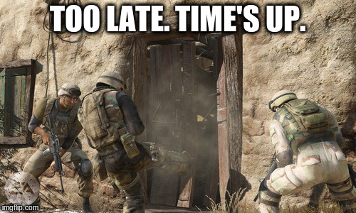 TOO LATE. TIME'S UP. | made w/ Imgflip meme maker