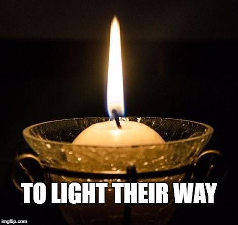 grief | TO LIGHT THEIR WAY | image tagged in scared cat | made w/ Imgflip meme maker