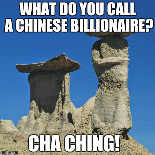 Stoned Chinaman | WHAT DO YOU CALL A CHINESE BILLIONAIRE? CHA CHING! | image tagged in stoned chinaman,letsgetwordy,stoned,billionare,chinaman | made w/ Imgflip meme maker