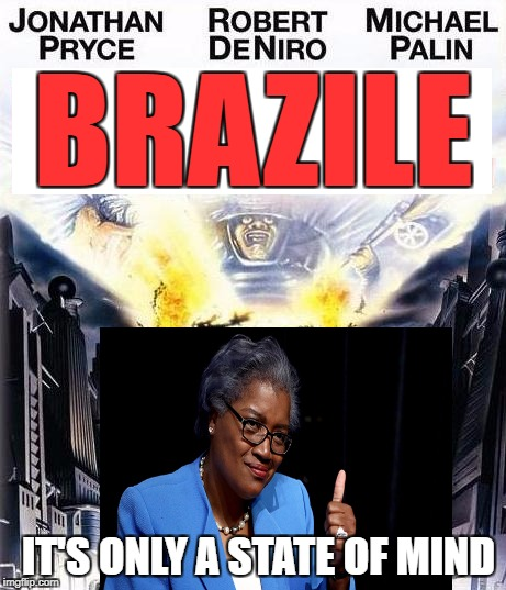 Donna Brazile: The Movie | BRAZILE IT'S ONLY A STATE OF MIND | image tagged in donna brazile,hacks,brazil,film,book,democrats | made w/ Imgflip meme maker