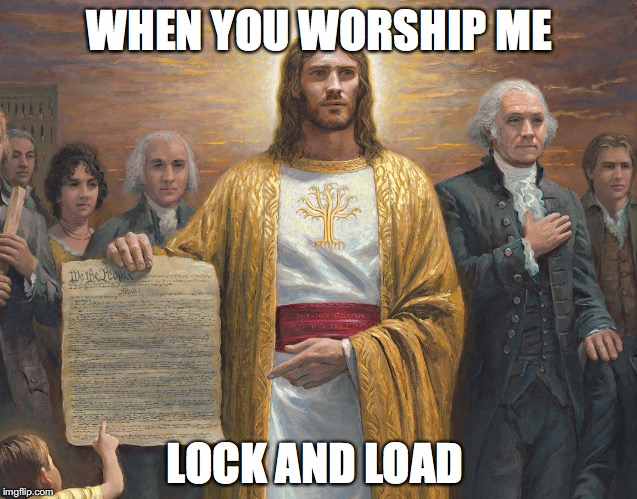 2nd Amendment Jesus | WHEN YOU WORSHIP ME LOCK AND LOAD | image tagged in 2nd amendment,nra,gun control | made w/ Imgflip meme maker