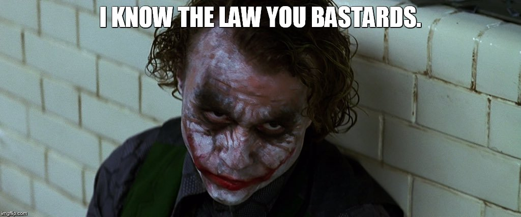 I KNOW THE LAW YOU BASTARDS. | image tagged in a clockwork orange,the dark knight,funny memes,dark humor,horror movie | made w/ Imgflip meme maker