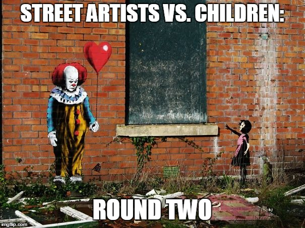 STREET ARTISTS VS. CHILDREN: ROUND TWO | made w/ Imgflip meme maker