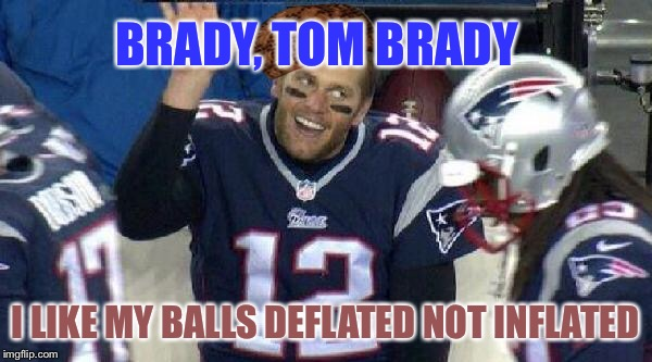 Left Tom Brady Hanging | BRADY, TOM BRADY I LIKE MY BALLS DEFLATED NOT INFLATED | image tagged in left tom brady hanging,scumbag | made w/ Imgflip meme maker