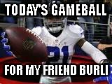 TODAY'S GAMEBALL FOR MY FRIEND BURLI | image tagged in zeke | made w/ Imgflip meme maker