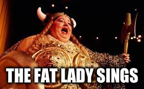 THE FAT LADY SINGS | made w/ Imgflip meme maker
