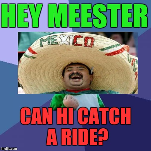 Success Kid Meme | HEY MEESTER CAN HI CATCH A RIDE? | image tagged in memes,success kid | made w/ Imgflip meme maker