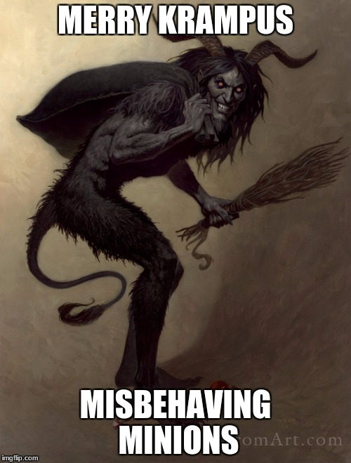 MERRY KRAMPUS MISBEHAVING MINIONS | image tagged in merry krampus | made w/ Imgflip meme maker