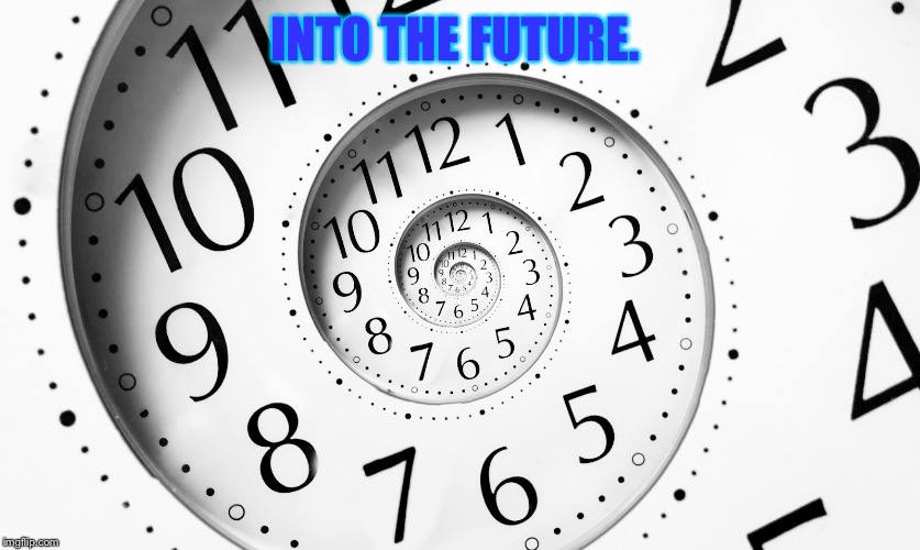 INTO THE FUTURE. | made w/ Imgflip meme maker