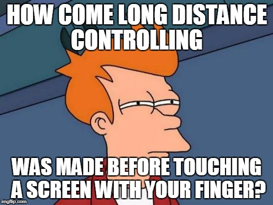 T.V. before iphone ipad ipod???? WTF | HOW COME LONG DISTANCE CONTROLLING WAS MADE BEFORE TOUCHING A SCREEN WITH YOUR FINGER? | image tagged in memes,futurama fry | made w/ Imgflip meme maker