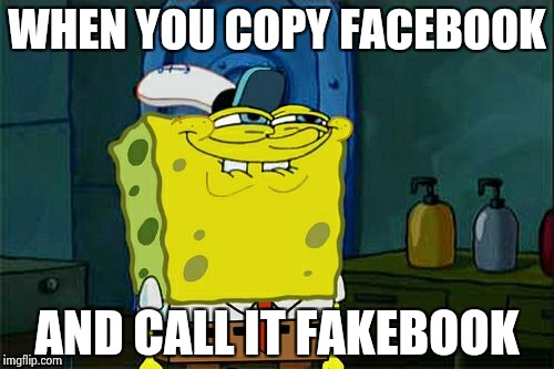 Dont You Squidward Meme | WHEN YOU COPY FACEBOOK AND CALL IT FAKEBOOK | image tagged in memes,dont you squidward | made w/ Imgflip meme maker