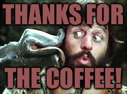 THANKS FOR THE COFFEE! | made w/ Imgflip meme maker