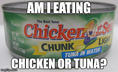 AM I EATING CHICKEN OR TUNA? | made w/ Imgflip meme maker
