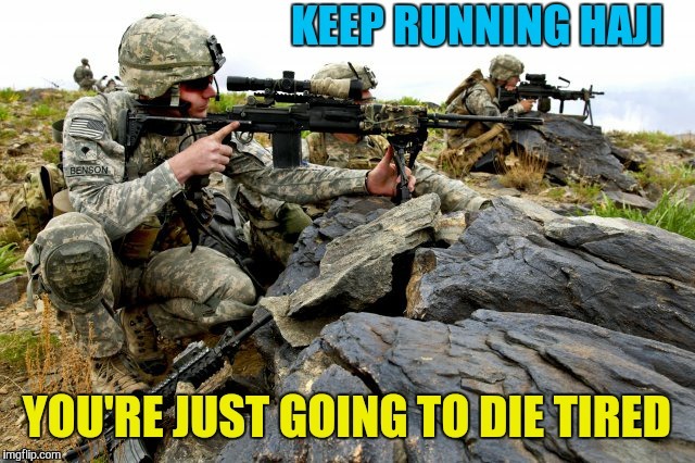 Military week Nov 5-11  | KEEP RUNNING HAJI YOU'RE JUST GOING TO DIE TIRED | image tagged in memes,sniper,military week,haji | made w/ Imgflip meme maker