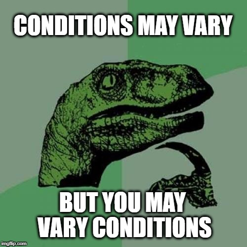 Philosoraptor Meme | CONDITIONS MAY VARY BUT YOU MAY VARY CONDITIONS | image tagged in memes,philosoraptor | made w/ Imgflip meme maker