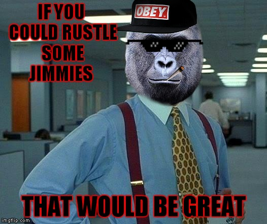 I miss memestermemesterson | IF YOU COULD RUSTLE SOME JIMMIES THAT WOULD BE GREAT | image tagged in memestermemesterson,rustle my jimmies,that would be great,so so dank | made w/ Imgflip meme maker