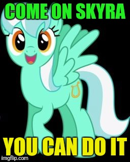 COME ON SKYRA YOU CAN DO IT | made w/ Imgflip meme maker