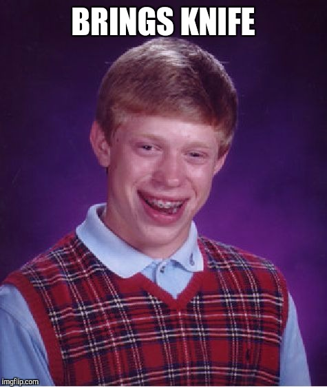 Bad Luck Brian Meme | BRINGS KNIFE | image tagged in memes,bad luck brian | made w/ Imgflip meme maker
