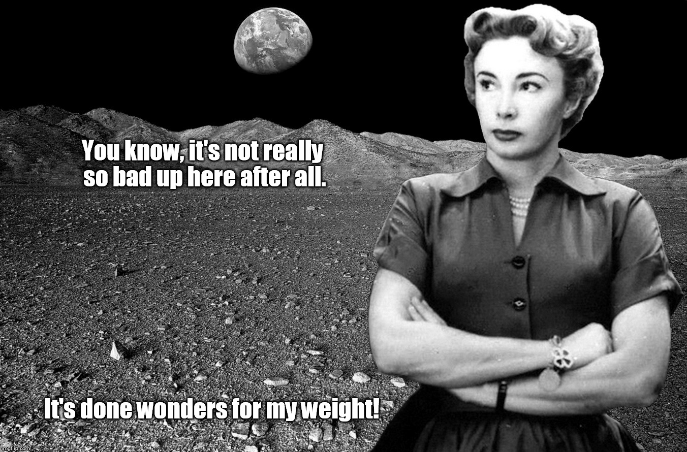 The Power of Positive Thinking | You know, it's not really so bad up here after all. It's done wonders for my weight! | image tagged in honeymooners | made w/ Imgflip meme maker