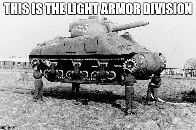 Military Week - A Chad-, DashHopes, JBmemegeek, and SpursFanFromAround event | THIS IS THE LIGHT ARMOR DIVISION | image tagged in military week,chad-,dashhopes,jbmemegeek,spursfanfromaround,pipe_picasso | made w/ Imgflip meme maker