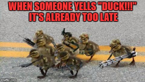 "Military Week Nov 5-11th a Chad-, DashHopes, JBmemegeek & SpursFanFromAround event | WHEN SOMEONE YELLS ""DUCK!!!"" IT'S ALREADY TOO LATE 
