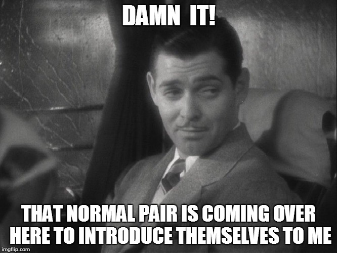 DAMN  IT! THAT NORMAL PAIR IS COMING OVER HERE TO INTRODUCE THEMSELVES TO ME | made w/ Imgflip meme maker