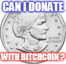 CAN I DONATE WITH B**CHCOIN ? | made w/ Imgflip meme maker