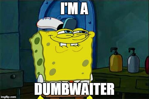 Dont You Squidward Meme | I'M A DUMBWAITER | image tagged in memes,dont you squidward | made w/ Imgflip meme maker
