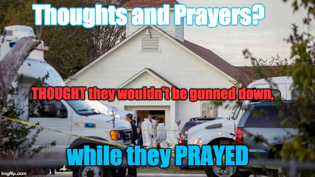 Thoughts and Prayers | Thoughts and Prayers? THOUGHT they wouldn't be gunned down, while they PRAYED | image tagged in empty comments,gun violence,mass shootings | made w/ Imgflip meme maker