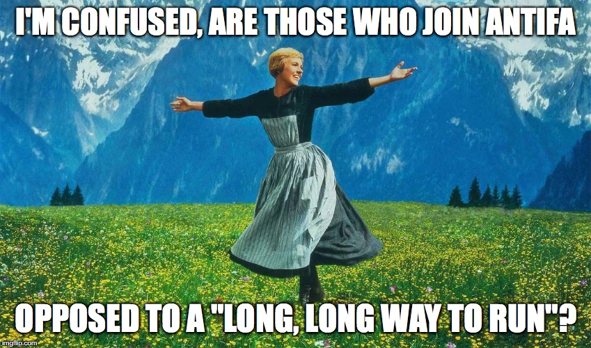 "Do, Re, Mi, Fa..... | I'M CONFUSED, ARE THOSE WHO JOIN ANTIFA OPPOSED TO A ""LONG, LONG WAY TO RUN""? 