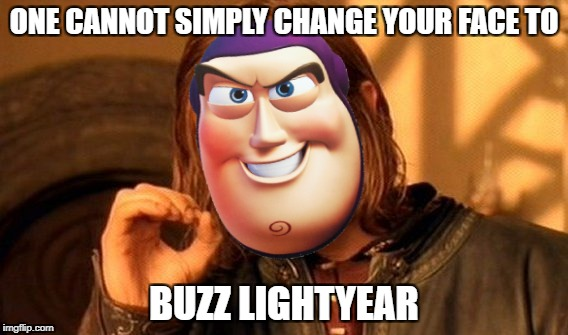 One Does Not Simply Meme | ONE CANNOT SIMPLY CHANGE YOUR FACE TO BUZZ LIGHTYEAR | image tagged in memes,one does not simply | made w/ Imgflip meme maker