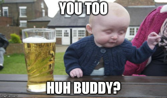 YOU TOO HUH BUDDY? | made w/ Imgflip meme maker