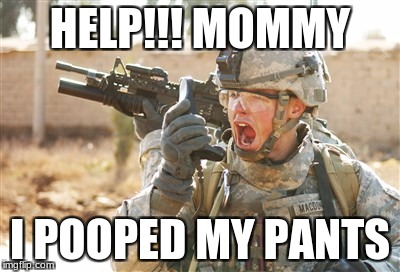Military radio | HELP!!! MOMMY I POOPED MY PANTS | image tagged in military radio | made w/ Imgflip meme maker