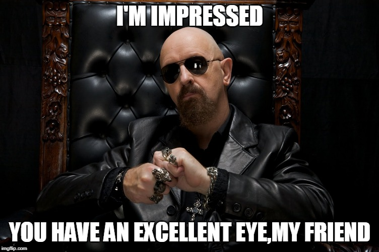 I'M IMPRESSED YOU HAVE AN EXCELLENT EYE,MY FRIEND | made w/ Imgflip meme maker